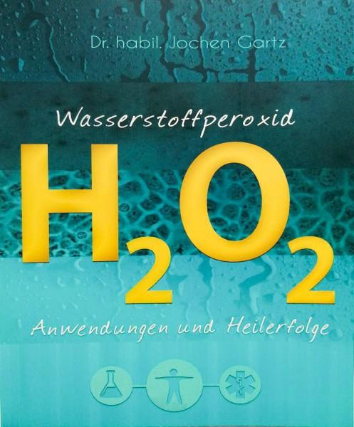 Buch Wasserstoffperoxid - H2O2 Anwendungen und Heilerfolge von Dr. habil. Jochen Gartz Buch