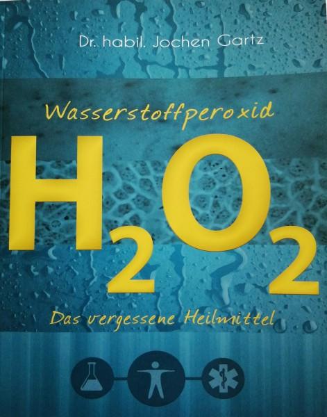 Wasserstoffperoxid - H2O2 Das vergessene Heilmittel von Dr. habil. Jochen Gartz Buch